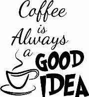 Coffee is always good idea